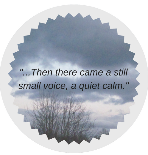 Then there came a still small voice, a quiet calm